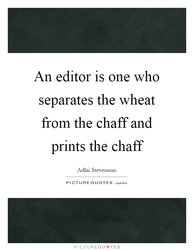 An editor is one who separates the wheat from the chaff and prints the chaff Picture Quote #1