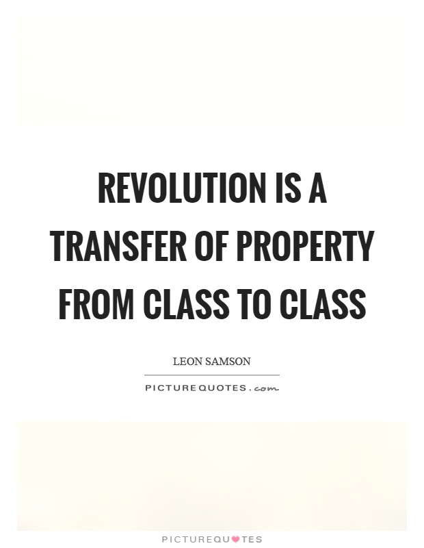 Revolution is a transfer of property from class to class Picture Quote #1