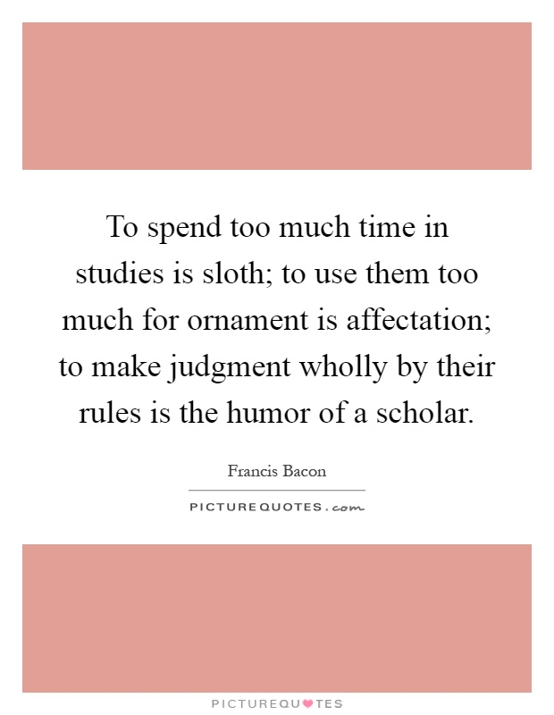 to spend too much time in studies is sloth