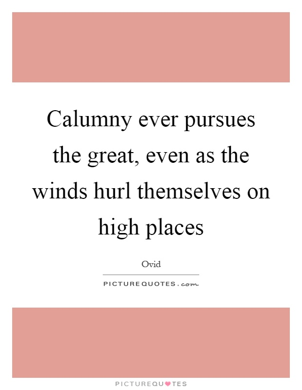 Calumny ever pursues the great, even as the winds hurl themselves on high places Picture Quote #1