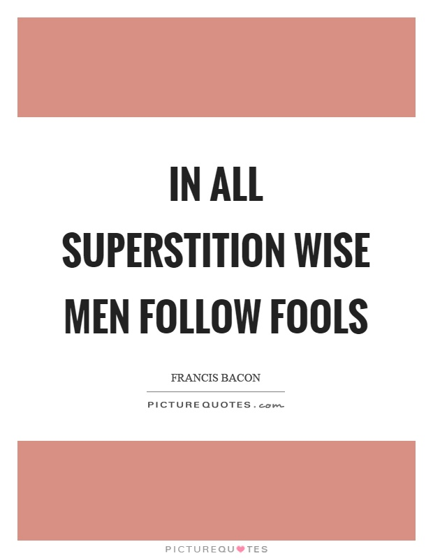 In all superstition wise men follow fools Picture Quote #1
