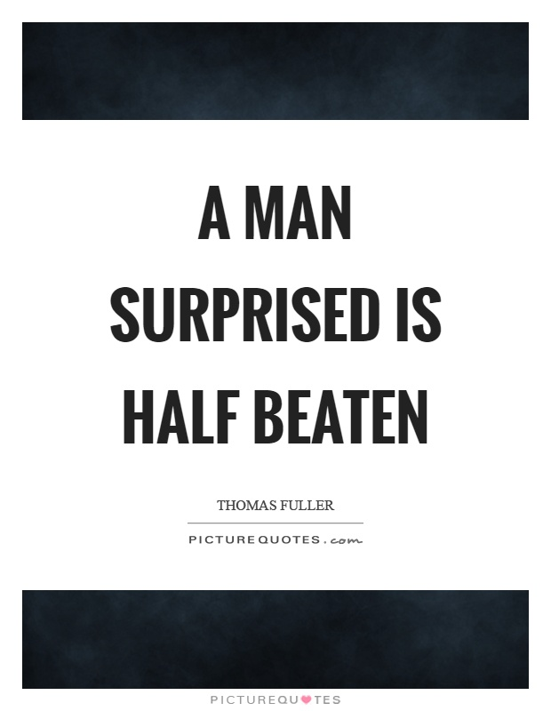 A man surprised is half beaten Picture Quote #1
