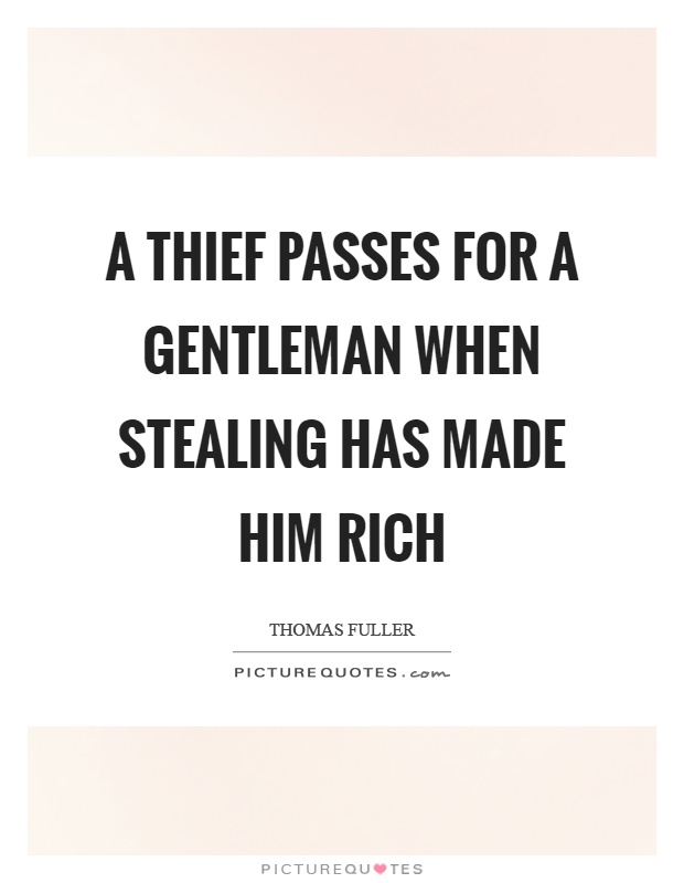 A thief passes for a gentleman when stealing has made him rich Picture Quote #1