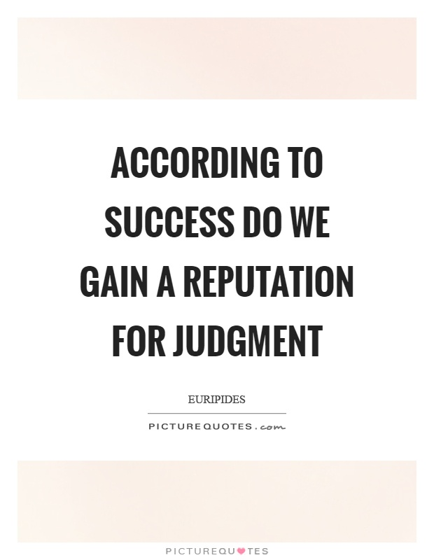 According to success do we gain a reputation for judgment Picture Quote #1
