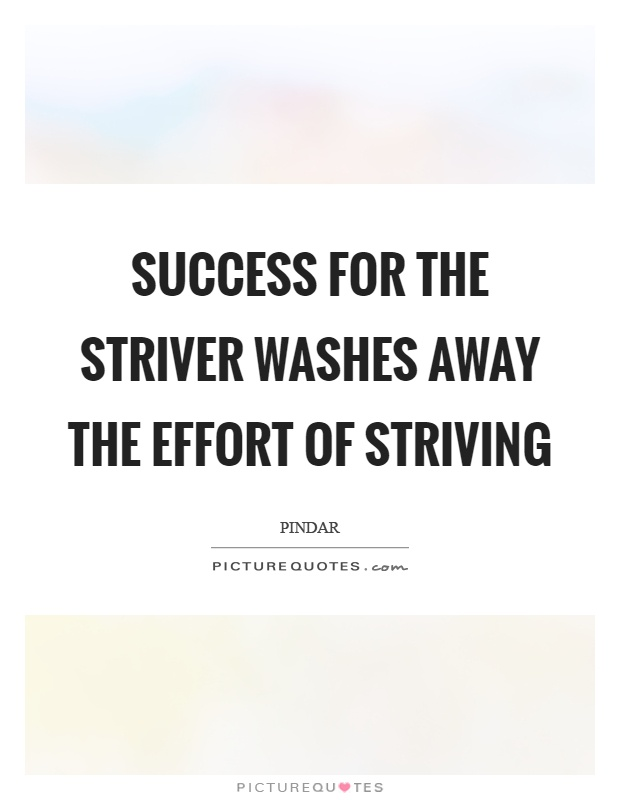 Success for the striver washes away the effort of striving Picture Quote #1