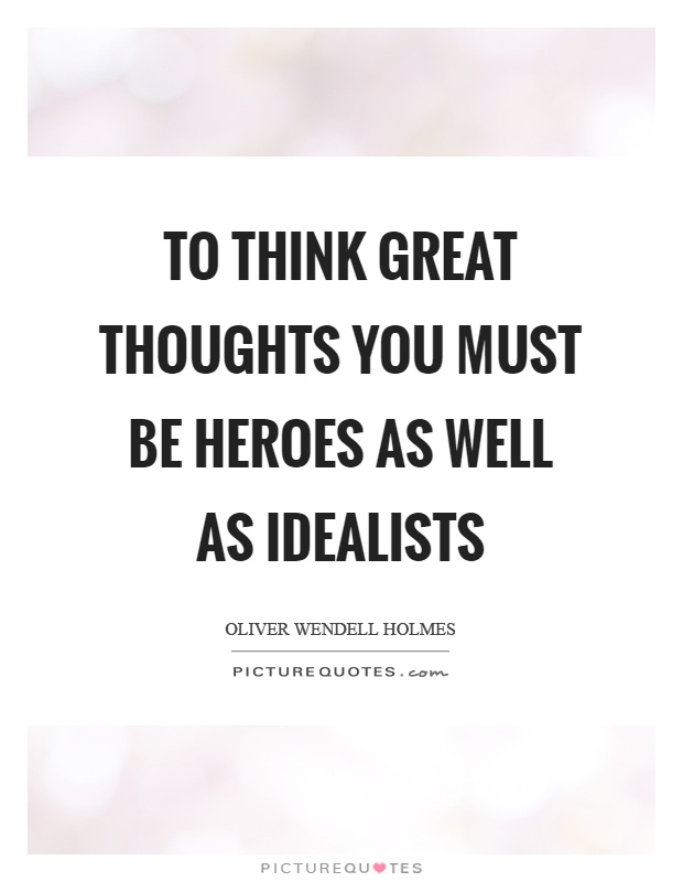 To think great thoughts you must be heroes as well as idealists Picture Quote #1