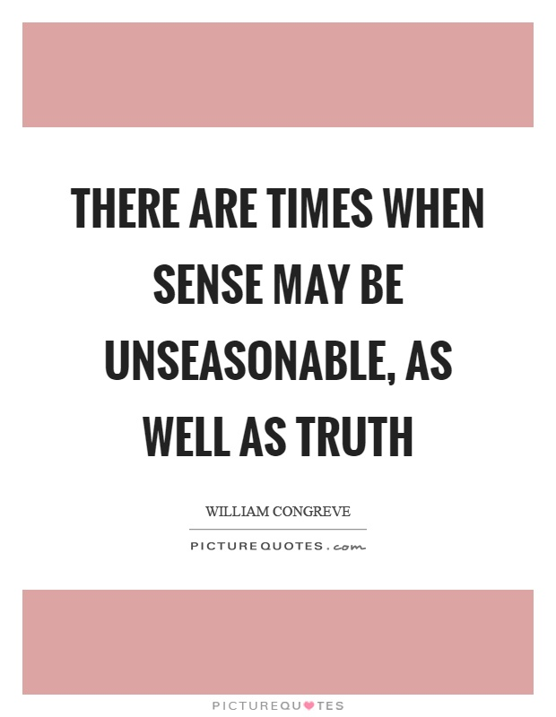 There are times when sense may be unseasonable, as well as truth Picture Quote #1