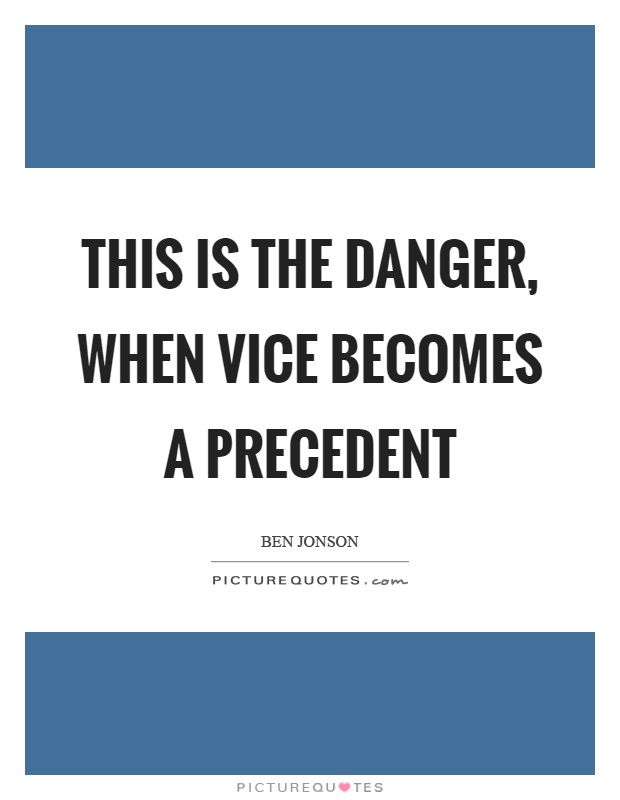 This is the danger, when vice becomes a precedent Picture Quote #1