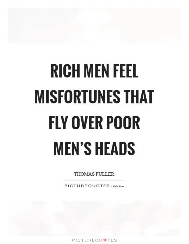 Rich men feel misfortunes that fly over poor men's heads Picture Quote #1