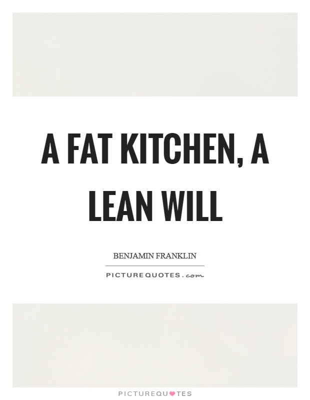 A fat kitchen, a lean will Picture Quote #1