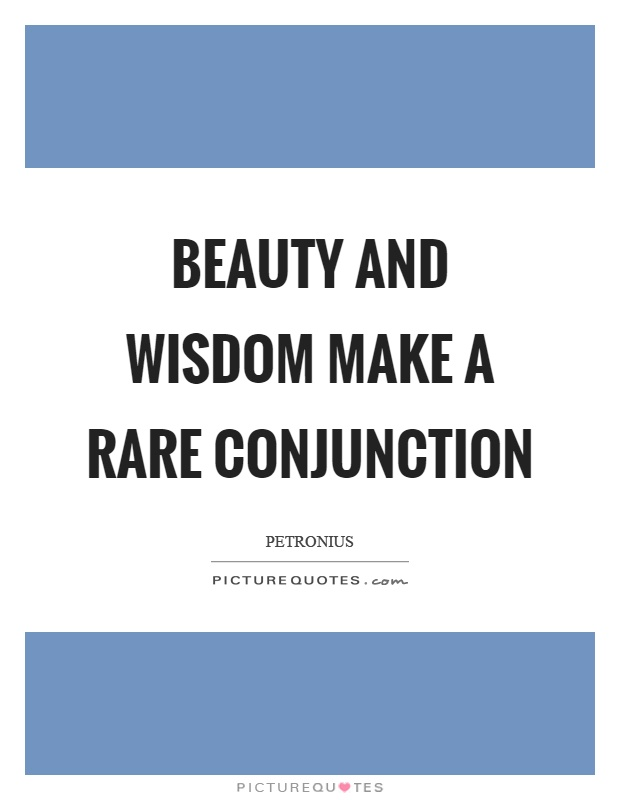 Beauty and wisdom make a rare conjunction Picture Quote #1