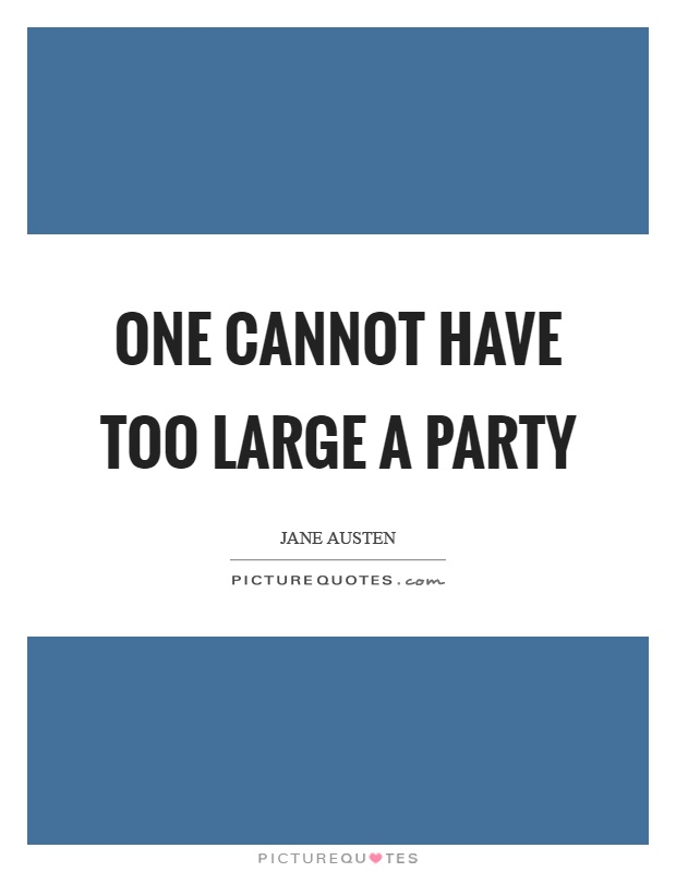One cannot have too large a party Picture Quote #1