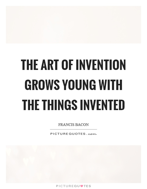 The art of invention grows young with the things invented Picture Quote #1