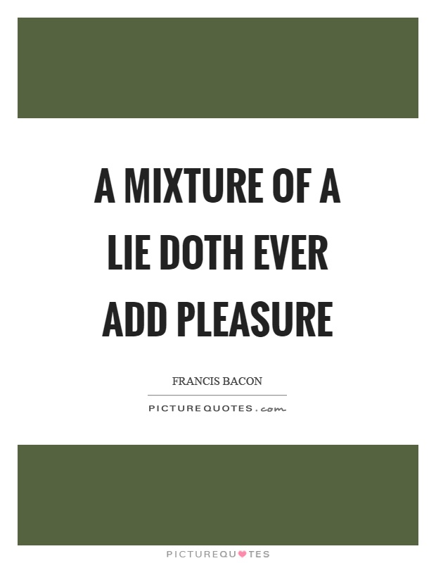 A mixture of a lie doth ever add pleasure Picture Quote #1