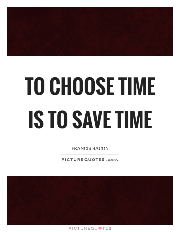 To choose time is to save time Picture Quote #1