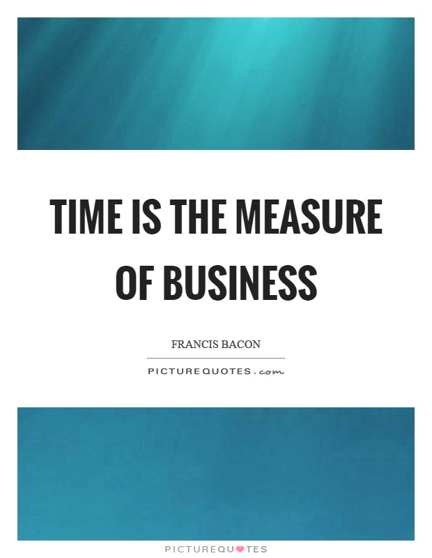 Time is the measure of business Picture Quote #1