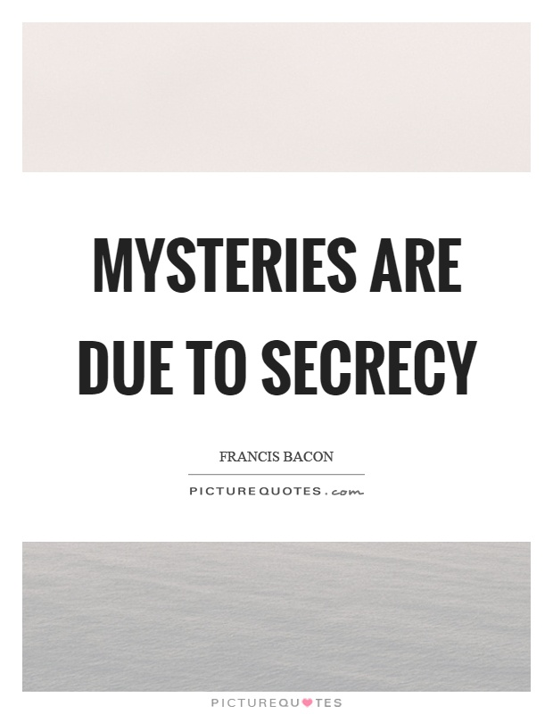 Mysteries are due to secrecy Picture Quote #1