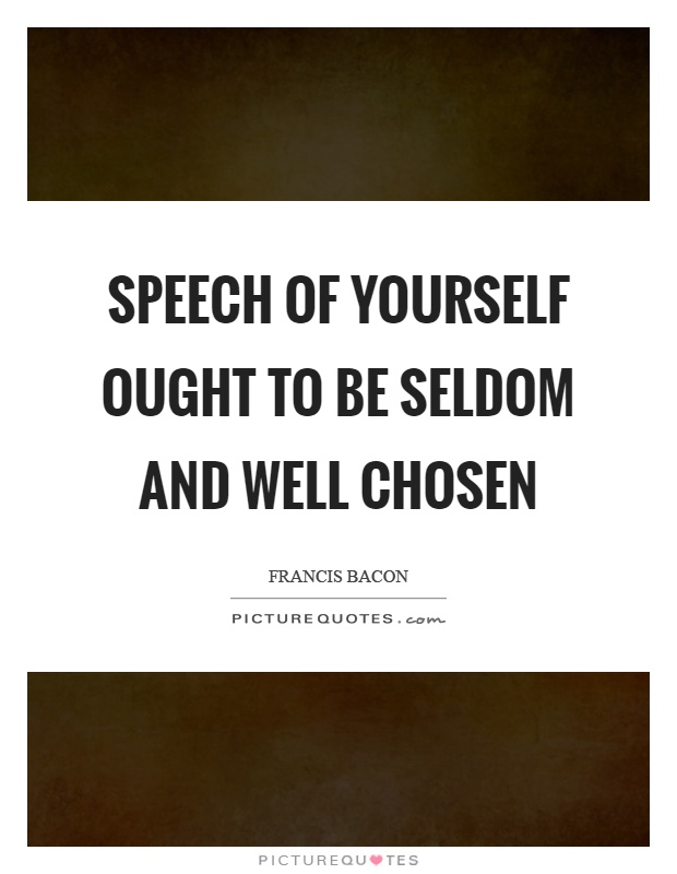 Speech of yourself ought to be seldom and well chosen Picture Quote #1