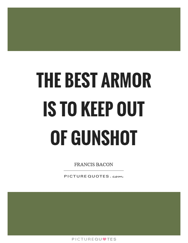 The best armor is to keep out of gunshot Picture Quote #1