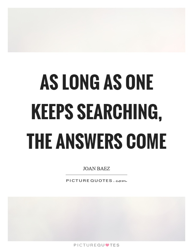 As long as one keeps searching, the answers come Picture Quote #1