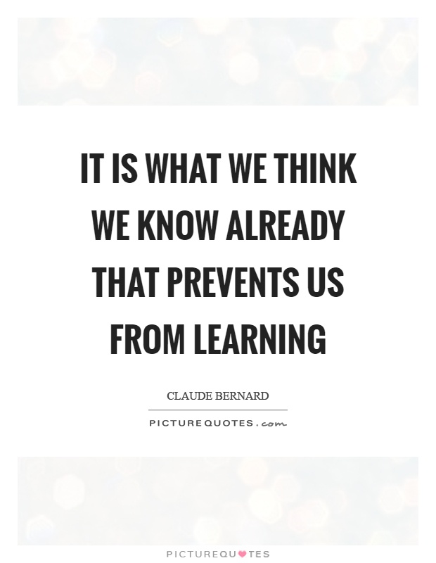 It is what we think we know already that prevents us from learning Picture Quote #1