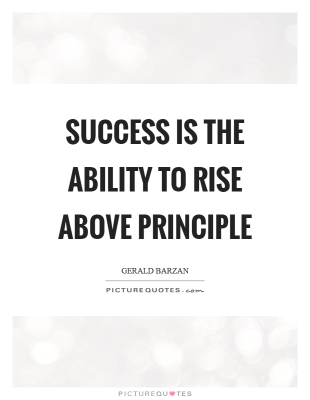 Success is the ability to rise above principle Picture Quote #1