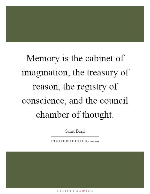 Memory is the cabinet of imagination, the treasury of reason, the registry of conscience, and the council chamber of thought Picture Quote #1