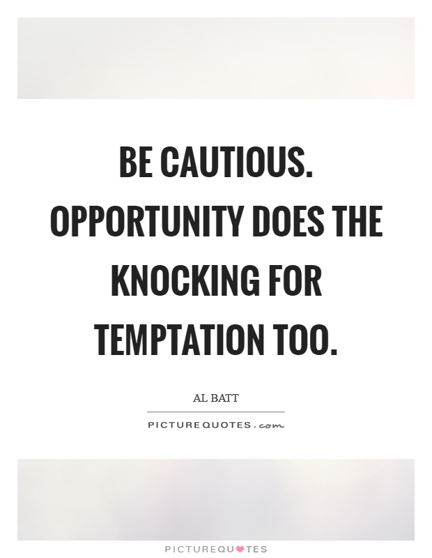 Be cautious. Opportunity does the knocking for temptation too Picture Quote #1