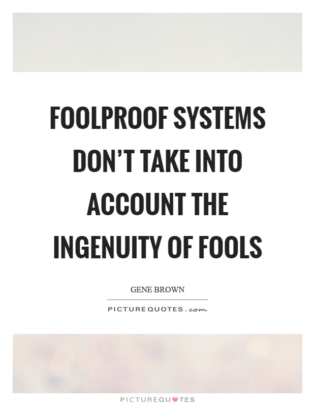 Foolproof systems don't take into account the ingenuity of fools Picture Quote #1