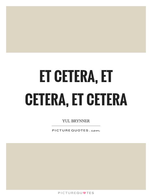 Et cetera, et cetera, et cetera Picture Quote #1