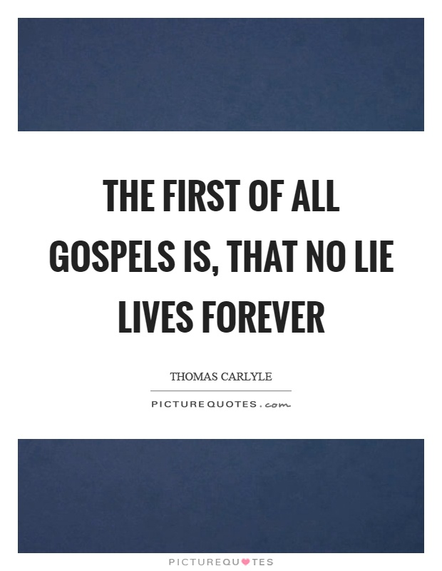 The first of all gospels is, that no lie lives forever Picture Quote #1