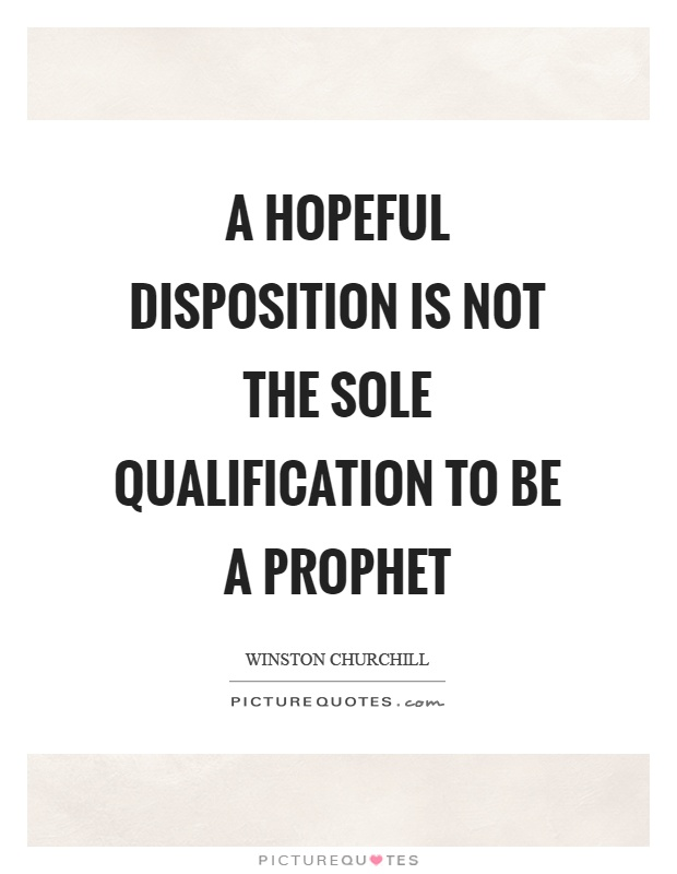 A hopeful disposition is not the sole qualification to be a prophet Picture Quote #1