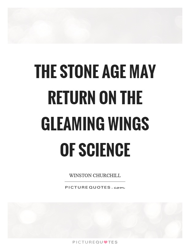 The stone age may return on the gleaming wings of science Picture Quote #1