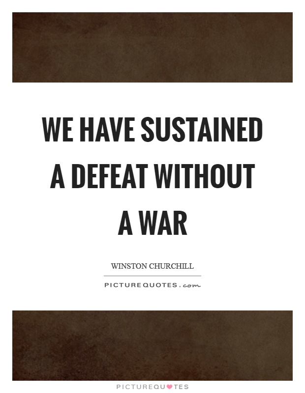 We have sustained a defeat without a war Picture Quote #1