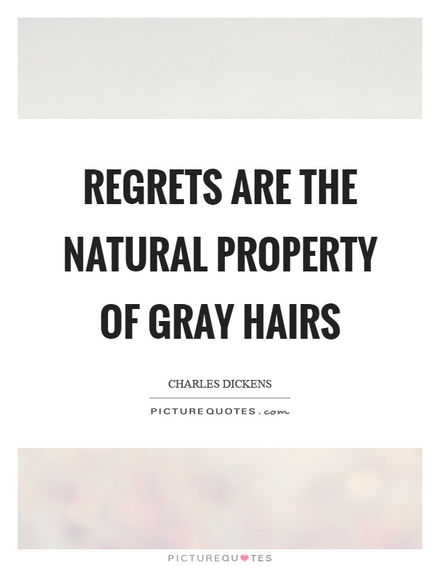 Regrets are the natural property of gray hairs Picture Quote #1