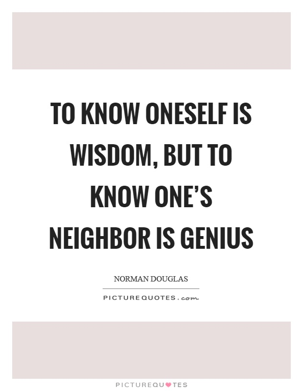 To know oneself is wisdom, but to know one's neighbor is genius Picture Quote #1