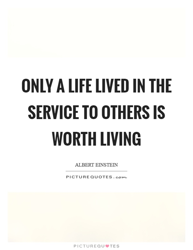 Only a life lived in the service to others is worth living Picture Quote #1