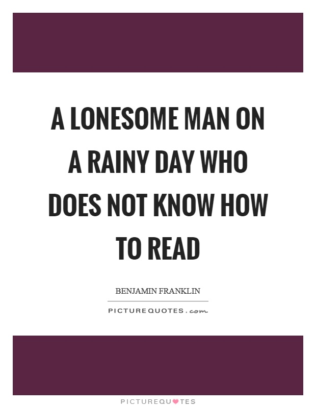 A lonesome man on a rainy day who does not know how to read Picture Quote #1