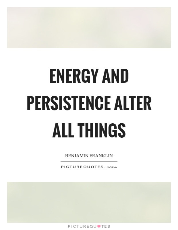 Energy and persistence alter all things Picture Quote #1