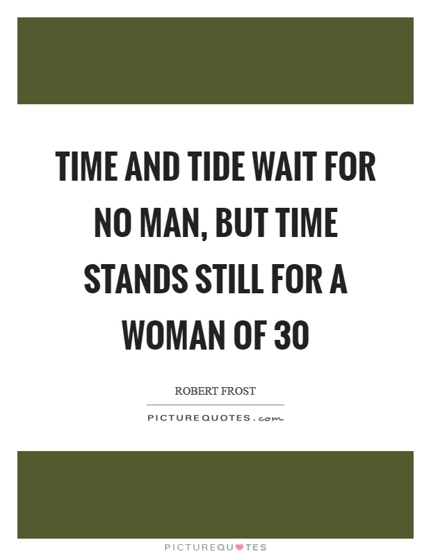 Time and tide wait for no man, but time stands still for a woman of 30 Picture Quote #1