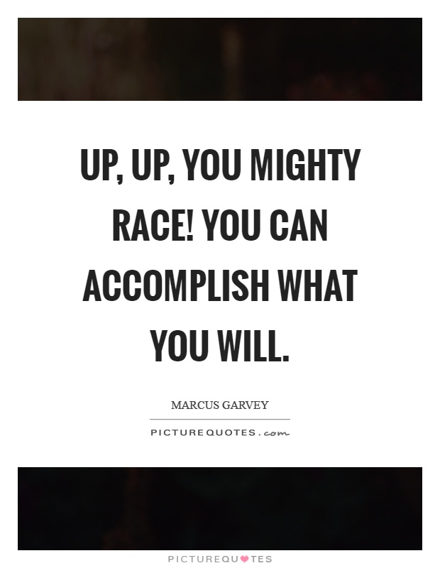 Up, up, you mighty race! You can accomplish what you will Picture Quote #1