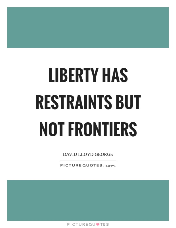 Liberty has restraints but not frontiers Picture Quote #1