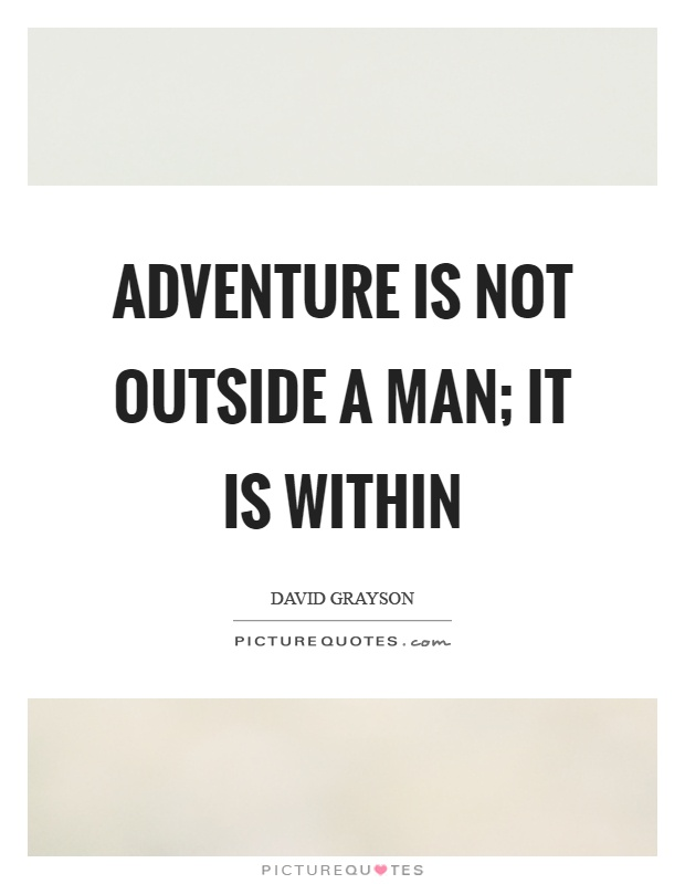 Adventure is not outside a man; it is within Picture Quote #1