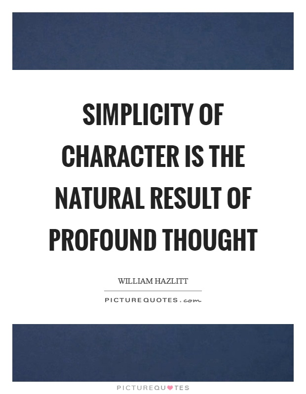 Simplicity of character is the natural result of profound thought Picture Quote #1