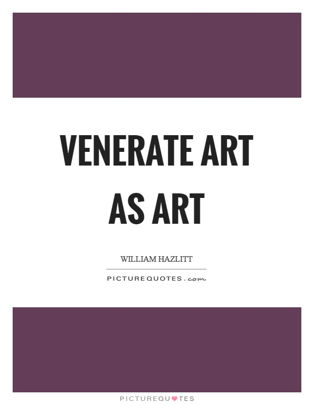 Venerate art as art Picture Quote #1