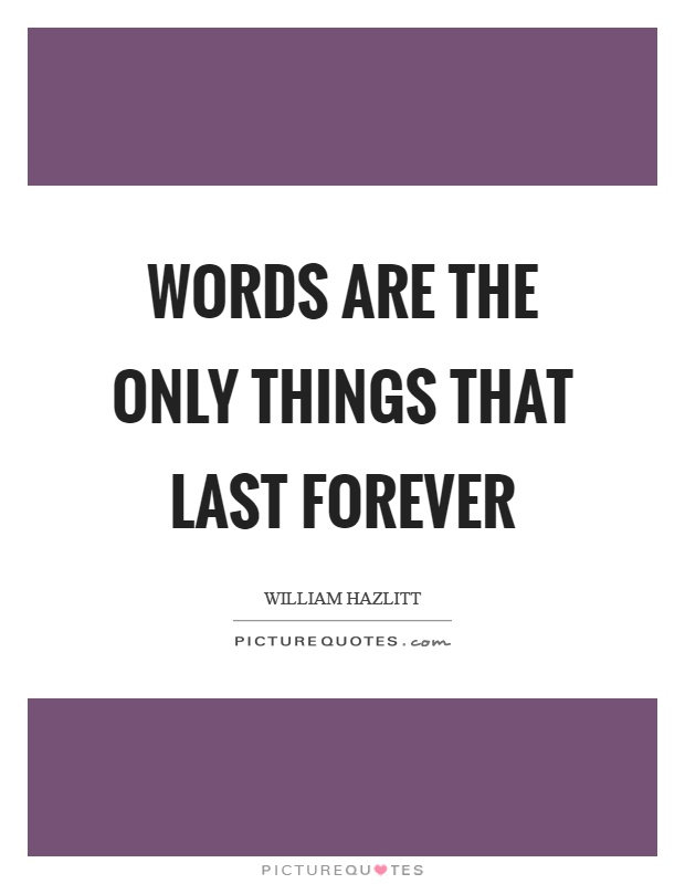 Words are the only things that last forever Picture Quote #1