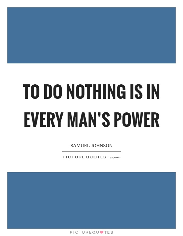 To do nothing is in every man's power Picture Quote #1