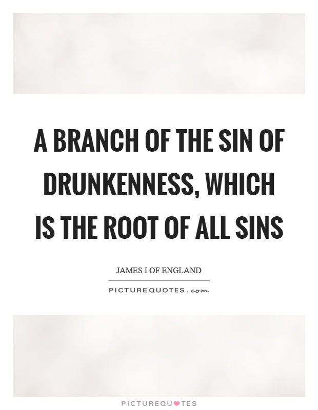 A branch of the sin of drunkenness, which is the root of all sins Picture Quote #1