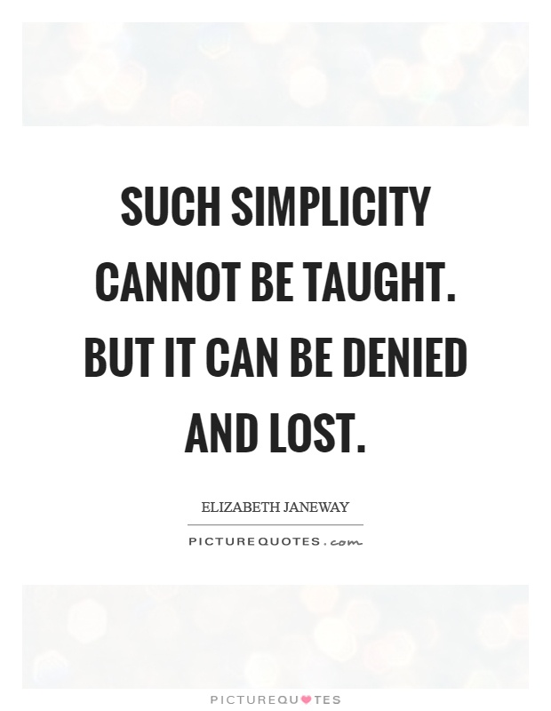 Such simplicity cannot be taught. But it can be denied and lost Picture Quote #1