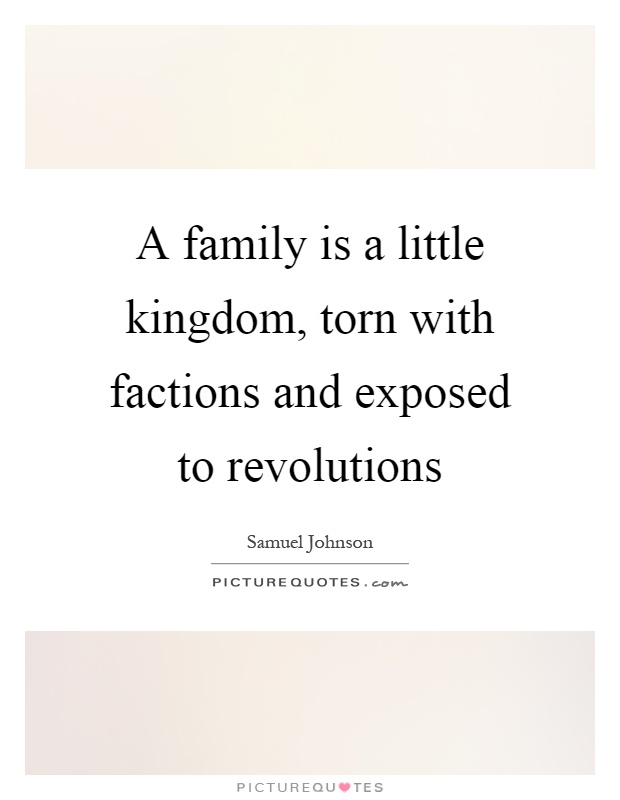A family is a little kingdom, torn with factions and exposed to revolutions Picture Quote #1